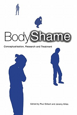 Body Shame: Conceptualisation, Research and Treatment - Miles, Gilbert