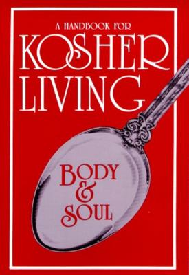 Body & Soul: A Kosher Living Classic - Bell, Deborah (Editor), and Cohen, Yehudis (Editor)