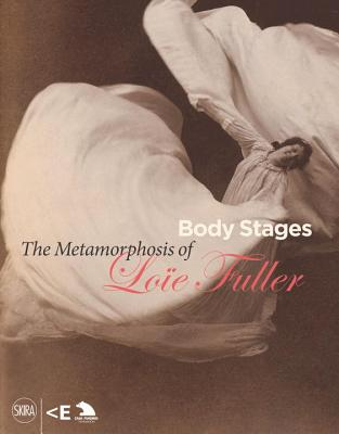 Body Stages: The Metamorphosis of Loie Fuller - Herrera Gomez, Aurora, and Lista, Giovanni