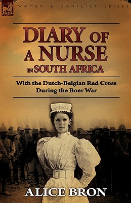 Boer War Nurse: Diary of a Nurse in South Africa with the Dutch-Belgian Red Cross During the Boer War - Bron, Alice