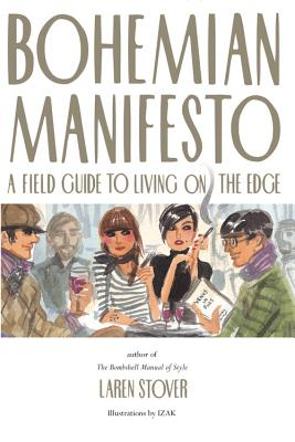 Bohemian Manifesto: A Field Guide to Living on the Edge - Stover, Laren