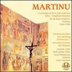 Bohuslav Martinu: Les Fresques de Piero della Francesca; Lidice; Symphonic Memorial; etc.