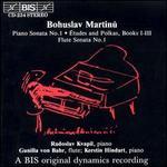 Bohuslav Martinu: Piano Sonata No. 1; Études and Polkas, Books I - III; Flute Sonata No. 1