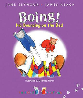 Boing!: No Bouncing on the Bed - Seymour, Jane, and Keach, James