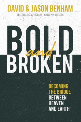 Bold and Broken: Becoming the Bridge Between Heaven and Earth - Benham, David, and Benham, Jason