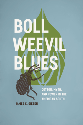 Boll Weevil Blues: Cotton, Myth, and Power in the American South - Giesen, James C