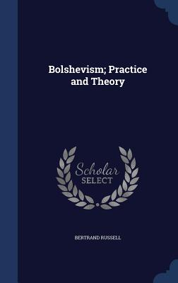 Bolshevism; Practice and Theory - Russell, Bertrand