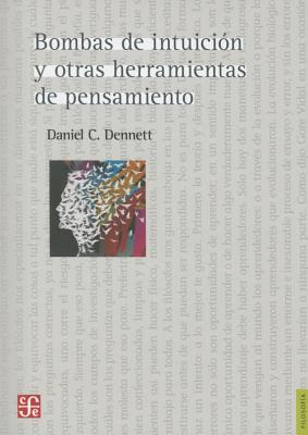 Bombas de Intuicion y Otras Herramientas del Pensamiento / Ciso: Detonadores de Intuiciones y Otras Herramientas del Pensamiento - Dennett, Daniel C