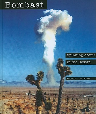 Bombast: Spinning Atoms in the Desert - Mackedon, Michon, and Goin, Peter (Photographer)