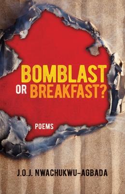 Bomblast or Breakfast?: Poems - Nwachukwu-Agbada, J Obii J