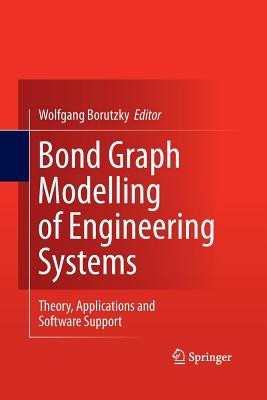 Bond Graph Modelling of Engineering Systems: Theory, Applications and Software Support - Borutzky, Wolfgang (Editor)