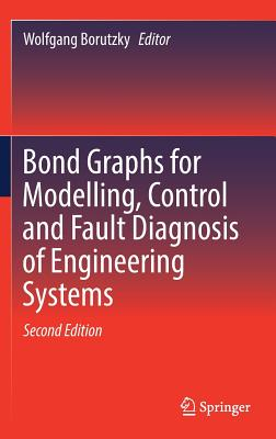Bond Graphs for Modelling, Control and Fault Diagnosis of Engineering Systems - Borutzky, Wolfgang (Editor)