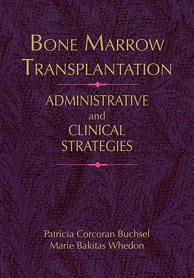 Bone Marrow Transplantation: Administrative Strategies & Clinical Concerns - Buchsel, Patricia Corcoran, and Whedon, Marie Bakitas