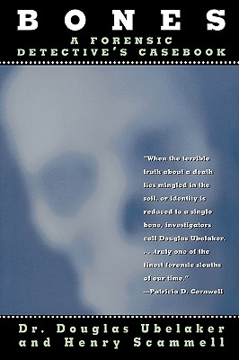 Bones: A Forensic Detective's Casebook - Ubelaker, Douglas, Dr., and Scammell, Henry