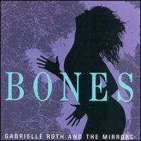 Bones - Gabrielle Roth & the Mirrors
