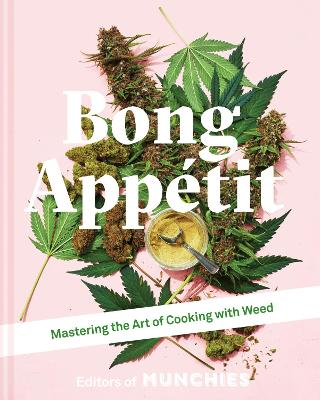 Bong Appetit: Mastering the Art of Cooking with Weed - The Editors Of Munchies