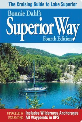 Bonnie Dahl's Superior Way: The Cruising Guide to Lake Superior - Dahl, Bonnie