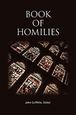 Book of Homilies - Church of England, and Griffiths, John (Editor)