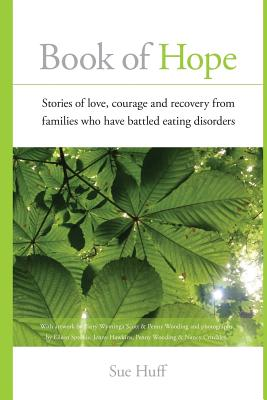 Book of Hope: Stories of Love, Courage and Recovery from Families Who Have Battled Eating Disorders - Huff, Sue, and Hawkins, Jenny (Photographer), and Sproule, Eileen (Photographer)