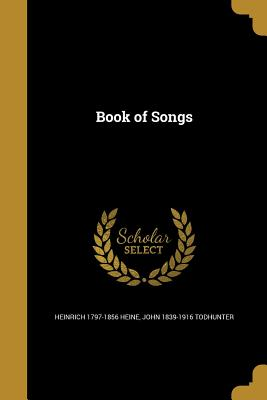 Book of Songs - Heine, Heinrich 1797-1856, and Todhunter, John 1839-1916