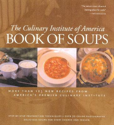 Book of Soups: More Than 100 Recipes for Perfect Soups - Culinary Institute of America