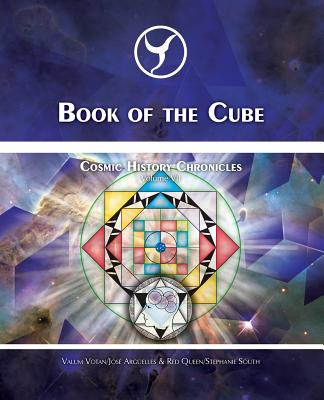 Book of the Cube: Cosmic History Chronicles Volume VII - Cube of Creation: Evolution into the Noosphere - Arguelles, Jose, and South, Stephanie