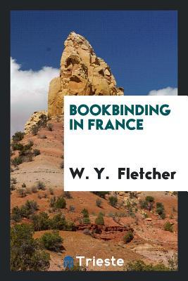 Bookbinding in France - Fletcher, W y