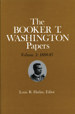 Booker T. Washington Papers Volume 3: 1889-95. Assistant Editors, Stuart B. Kaufman and Raymond W. Smock - Washington, Booker T, and Harlan, Louis R, and Smock, Raymond W (Editor)