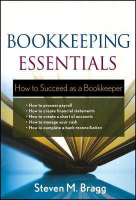Bookkeeping Essentials: How to Succeed as a Bookkeeper - Bragg, Steven M.