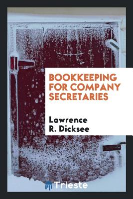 Bookkeeping for Company Secretaries - Dicksee, Lawrence R