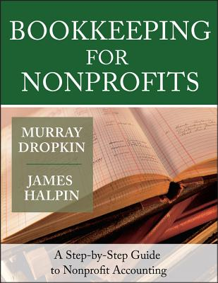 Bookkeeping for Nonprofits: A Step-By-Step Guide to Nonprofit Accounting - Dropkin, Murray, CPA, MBA, and Halpin, James