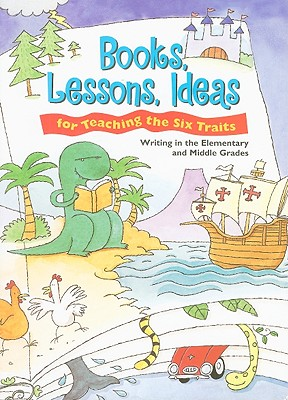 Books, Lessons, Ideas for Teaching the Six Traits: Writing in the Elementary and Middle Grades - Spandel, Vicki (Compiled by)