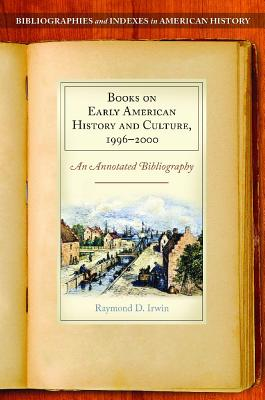 Books on Early American History and Culture, 1996-2000: An Annotated Bibliography - Irwin, Raymond D