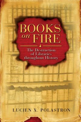 Books on Fire: The Destruction of Libraries Throughout History - Polastron, Lucien X