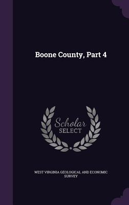 Boone County, Part 4 - West Virginia Geological and Economic Su (Creator)