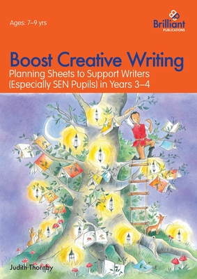 Boost Creative Writing for 7-9 Year Olds: Planning Sheets to Support Writers (Especially SEN Pupils) in Years 3-4 - Thornby, Judith