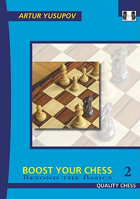 Boost Your Chess 2: Beyond the Basics - Yusupov, Artur