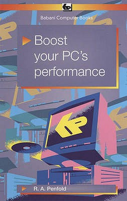Boost Your PC's Performance - Penfold, R. A.
