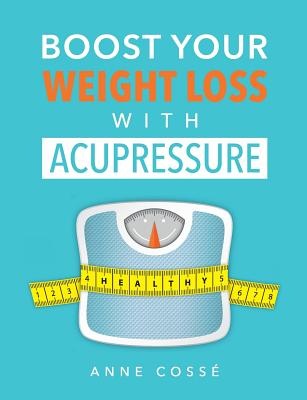 Boost Your Weight Loss with Acupressure - Cosse, Anne
