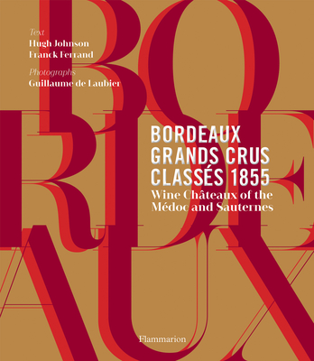 Bordeaux Grands Crus Classes 1855: Wine Chateau of the Medoc and Sauternes - Johnson, Hugh, and Ferrand, Franck