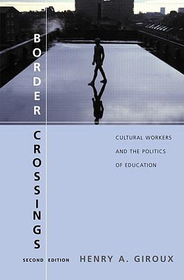 Border Crossings: Cultural Workers and the Politics of Education - Giroux, Henry A