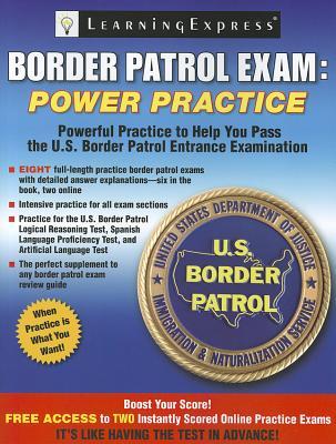 Border Patrol Exam: Power Practice - LearningExpress LLC