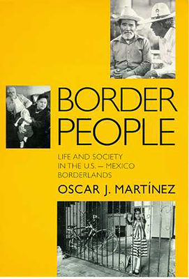 Border People: Life and Society in the U.S.-Mexico Borderlands - Martinez, Oscar J