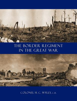 Border Regiment in the Great War - Wylly, H C, Colonel