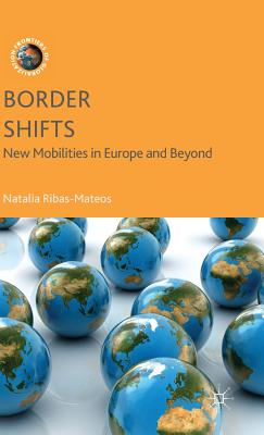 Border Shifts: New Mobilities in Europe and Beyond - Ribas-Mateos, N