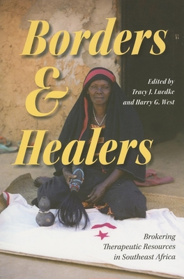 Borders and Healers: Brokering Therapeutic Resources in Southeast Africa - Luedke, Tracy (Editor), and West, Harry (Editor)