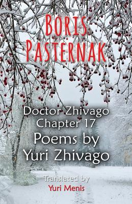 Boris Pasternak: Doctor Zhivago Chapter 17, Poems by Yuri Zhivago - Menis, Yuri (Translated by), and Pasternak, Boris