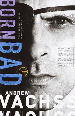 Born Bad: Collected Stories - Vachss, Andrew