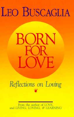Born for Love - Buscaglia, Leo F, PH.D.