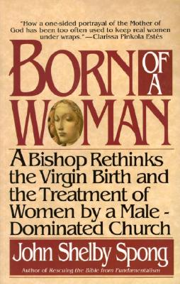 Born of a Woman - Spong, John Shelby, Bishop